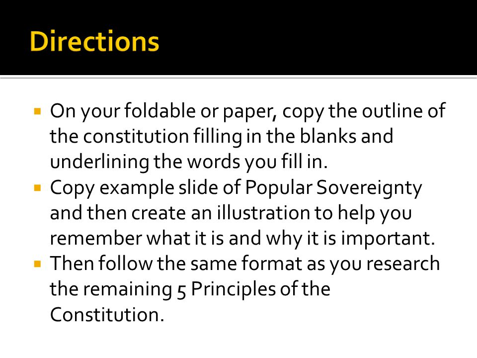 Directions On your foldable or paper, copy the outline of the constitution filling in the blanks and underlining the words you fill in.