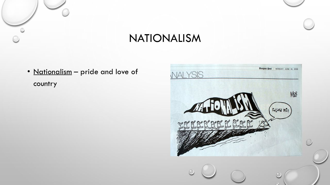 Nationalism Nationalism – pride and love of country