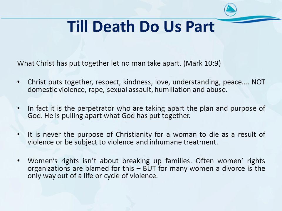 Till Death Do Us Part What Christ has put together let no man take apart. (Mark 10:9)