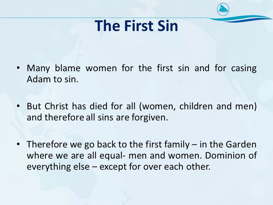 The First Sin Many blame women for the first sin and for casing Adam to sin.