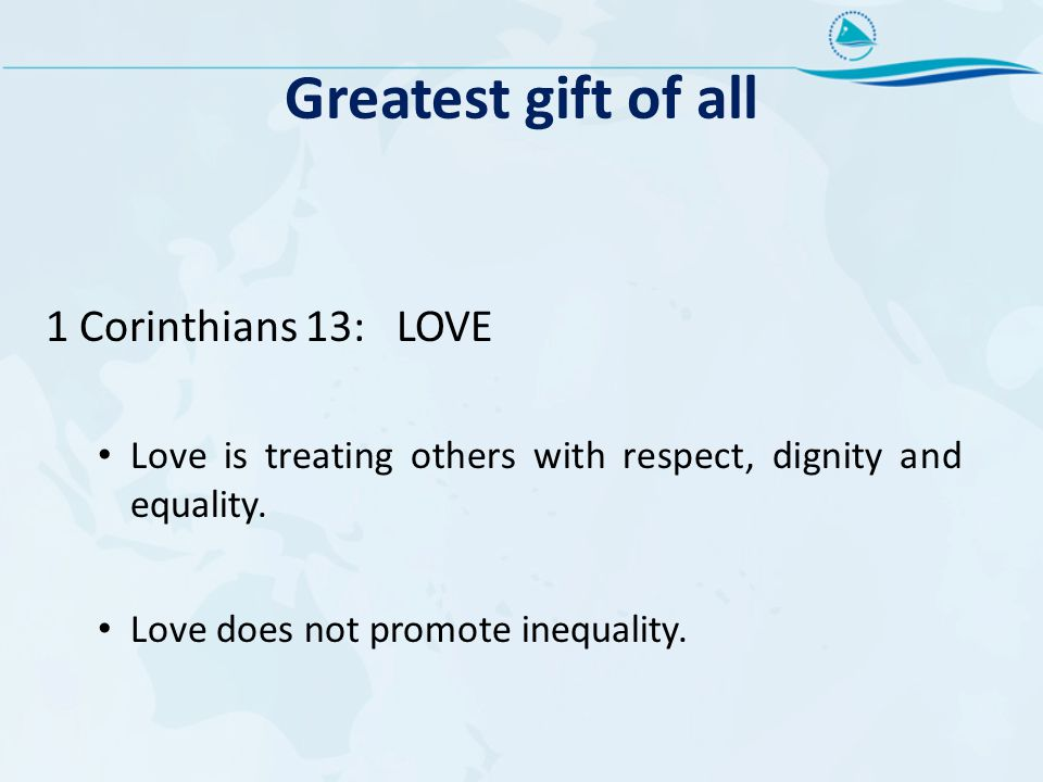 Greatest gift of all 1 Corinthians 13: LOVE