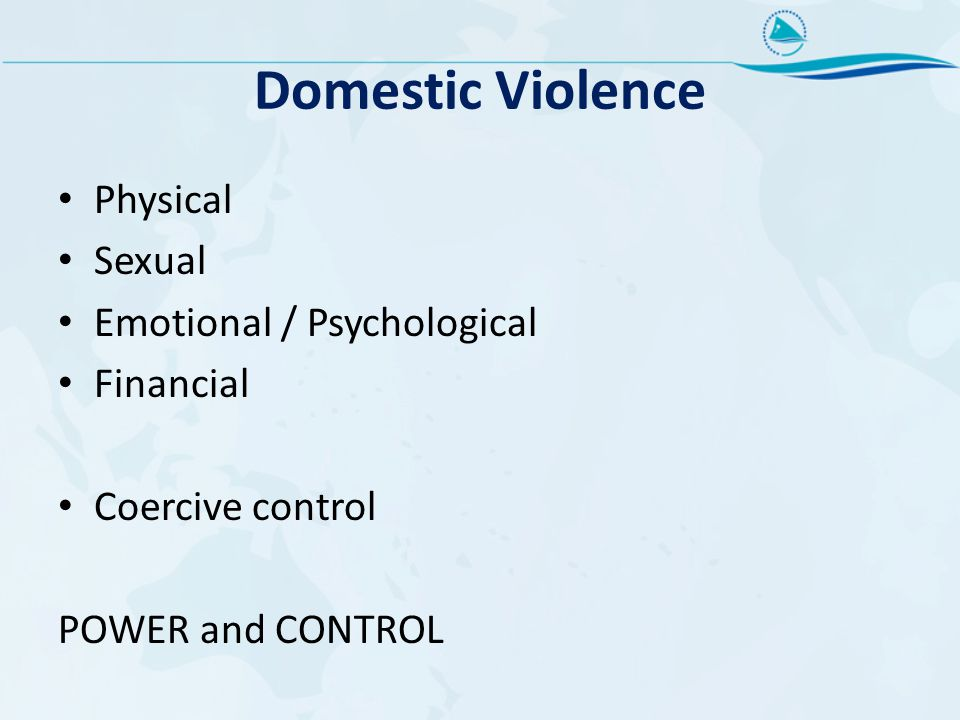 Domestic Violence Physical Sexual Emotional / Psychological Financial