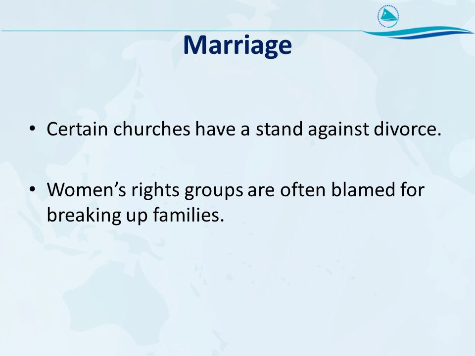 Marriage Certain churches have a stand against divorce.