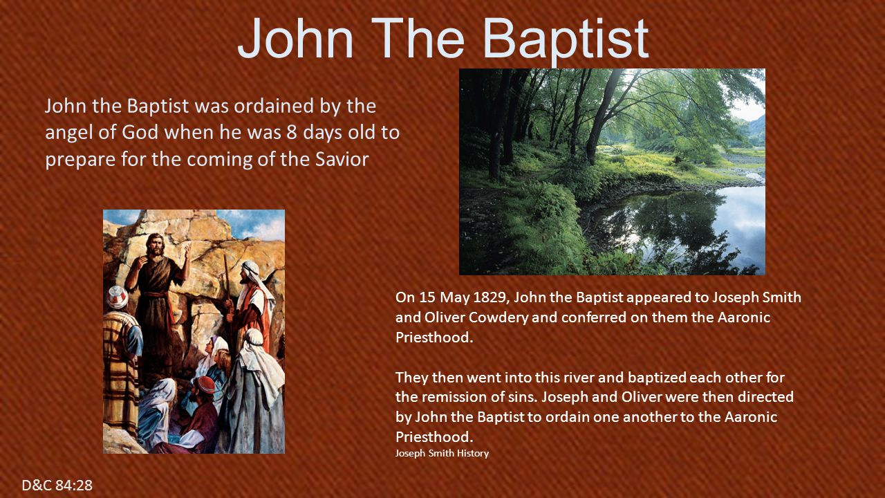 John The Baptist John the Baptist was ordained by the angel of God when he was 8 days old to prepare for the coming of the Savior.