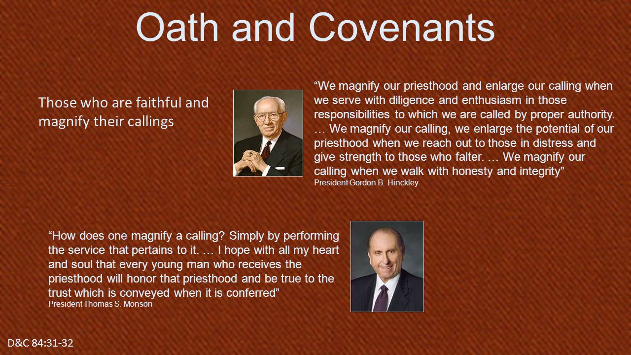 Oath and Covenants Those who are faithful and magnify their callings