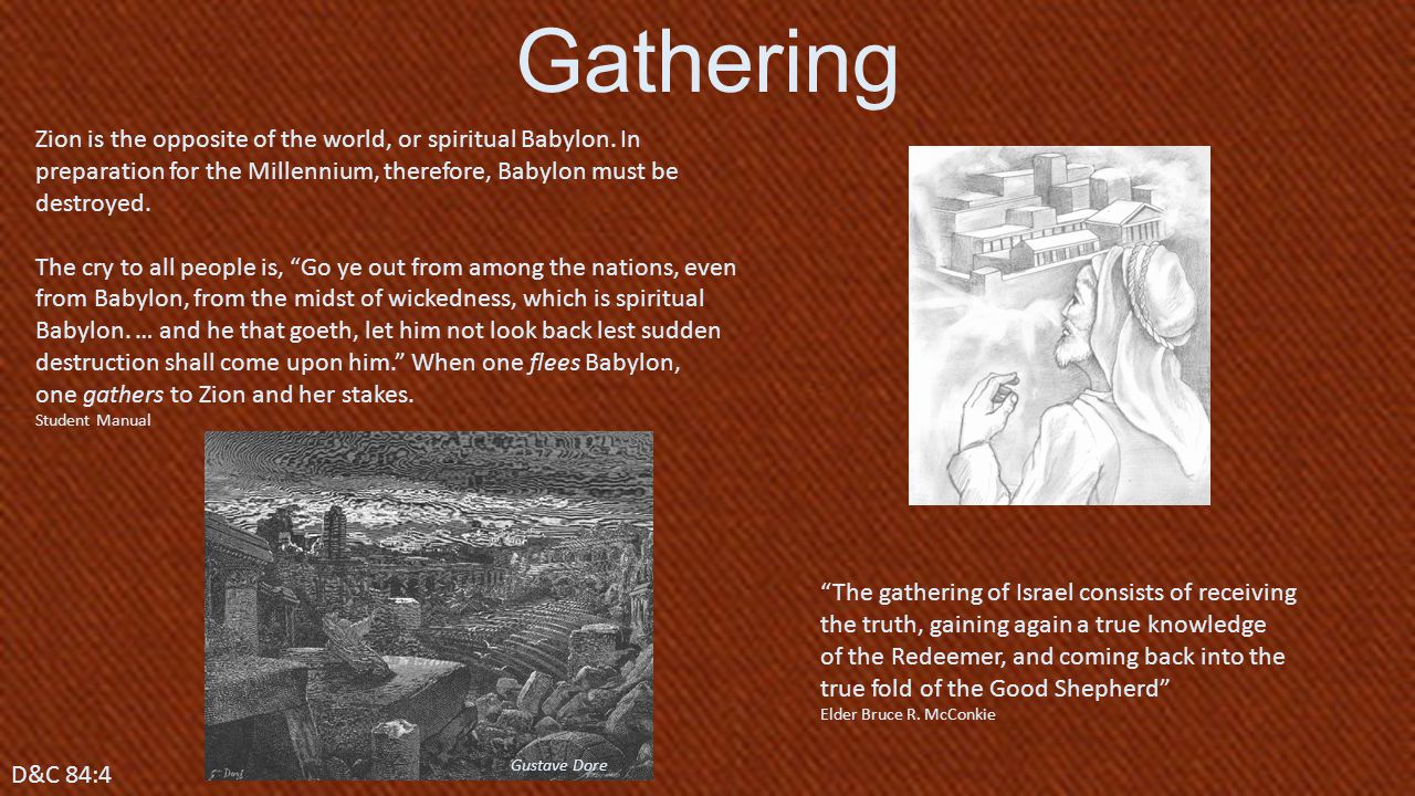 Gathering Zion is the opposite of the world, or spiritual Babylon. In preparation for the Millennium, therefore, Babylon must be destroyed.