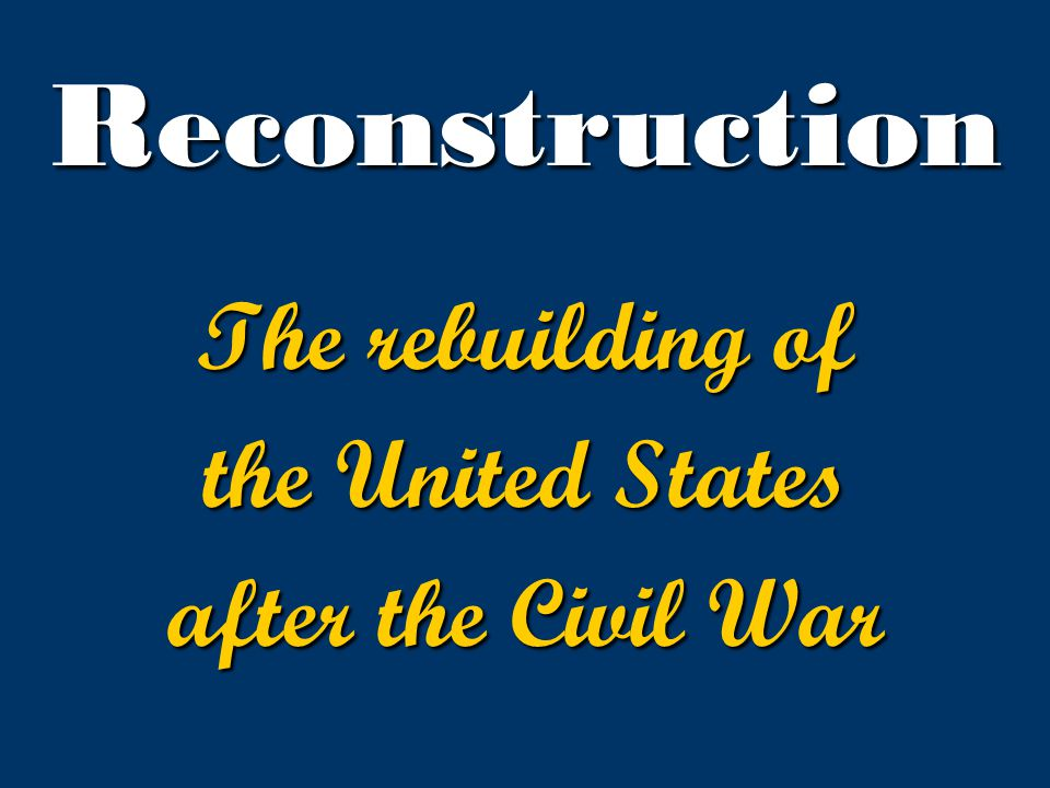 The rebuilding of the United States after the Civil War