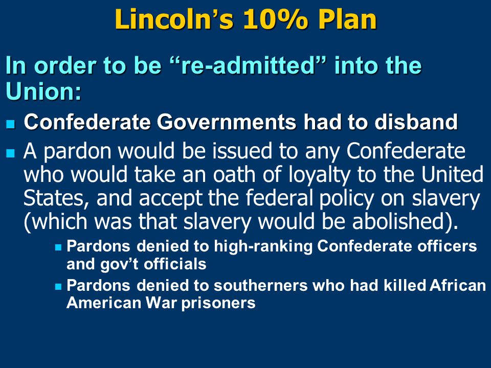 Lincoln's 10% Plan In order to be re-admitted into the Union: