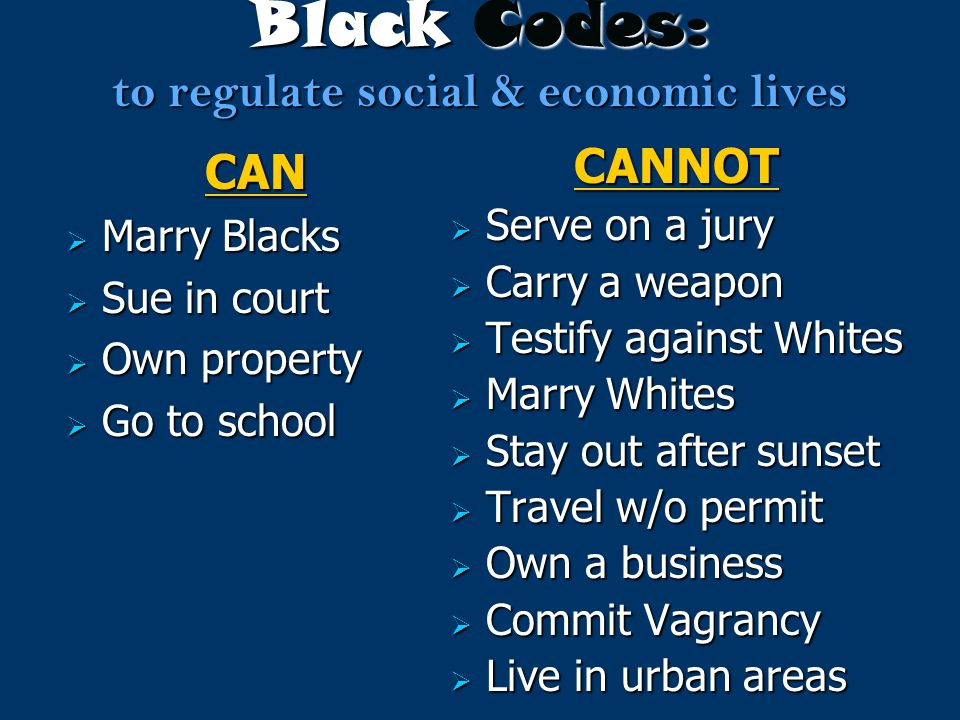 Black Codes: to regulate social & economic lives