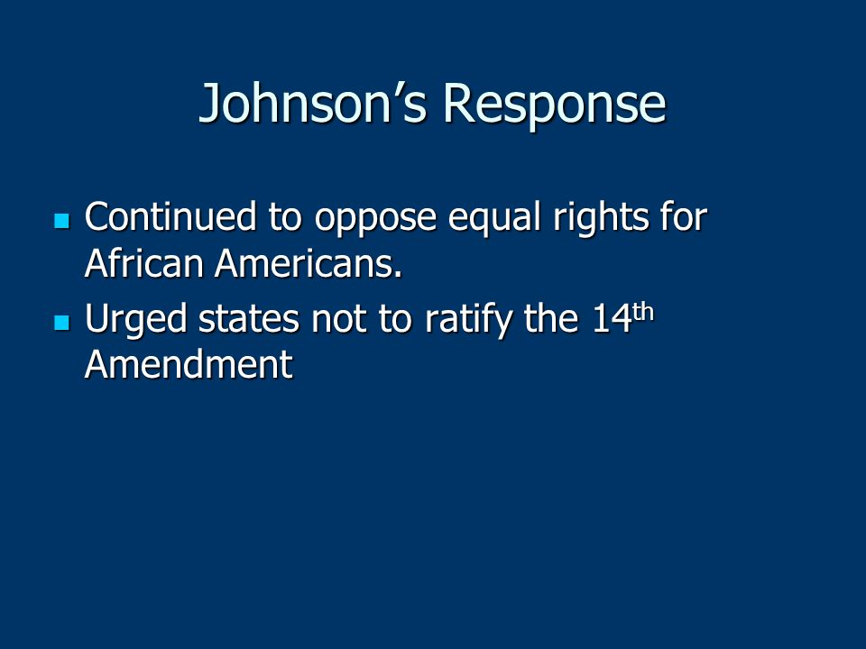 Johnson's Response Continued to oppose equal rights for African Americans.