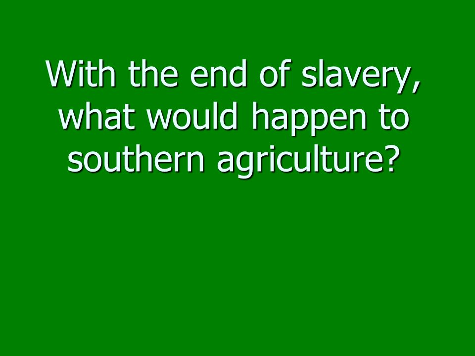 With the end of slavery, what would happen to southern agriculture