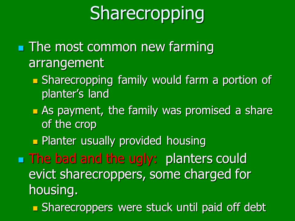 Sharecropping The most common new farming arrangement