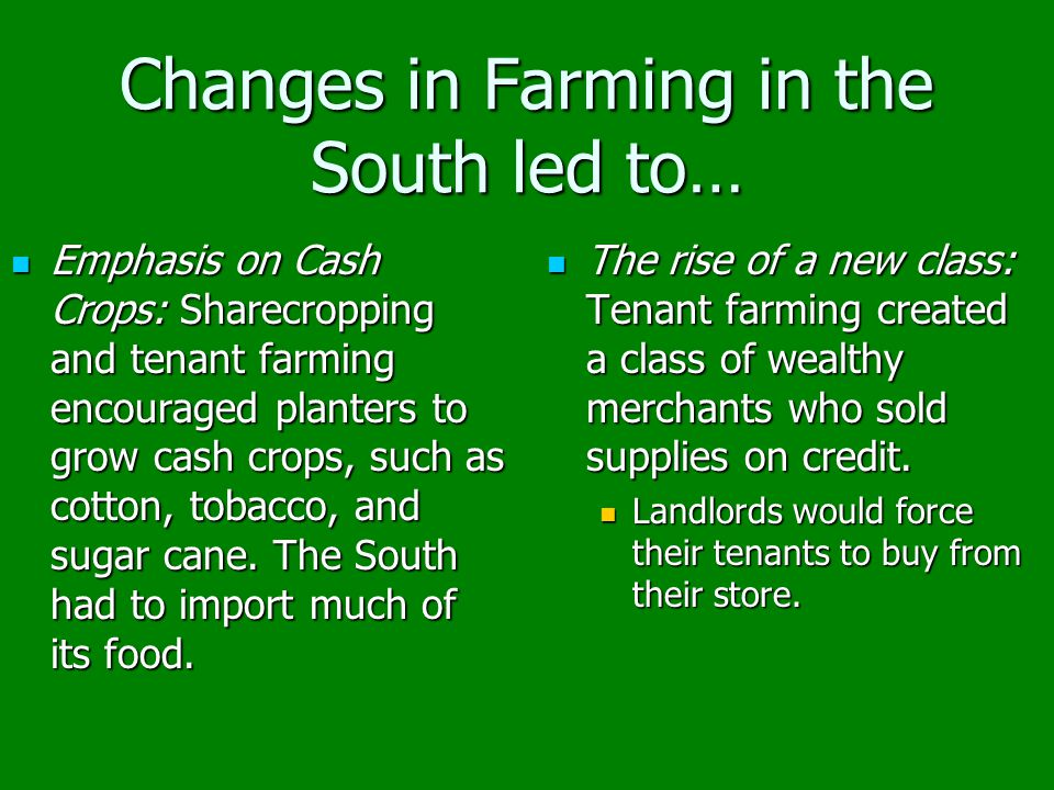 Changes in Farming in the South led to…