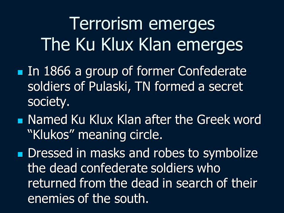 Terrorism emerges The Ku Klux Klan emerges