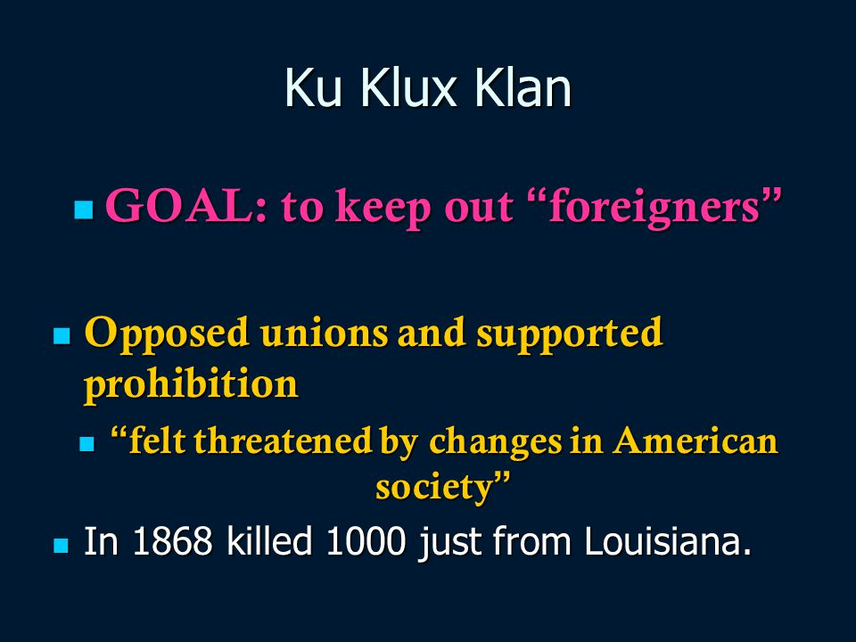 Ku Klux Klan GOAL: to keep out foreigners