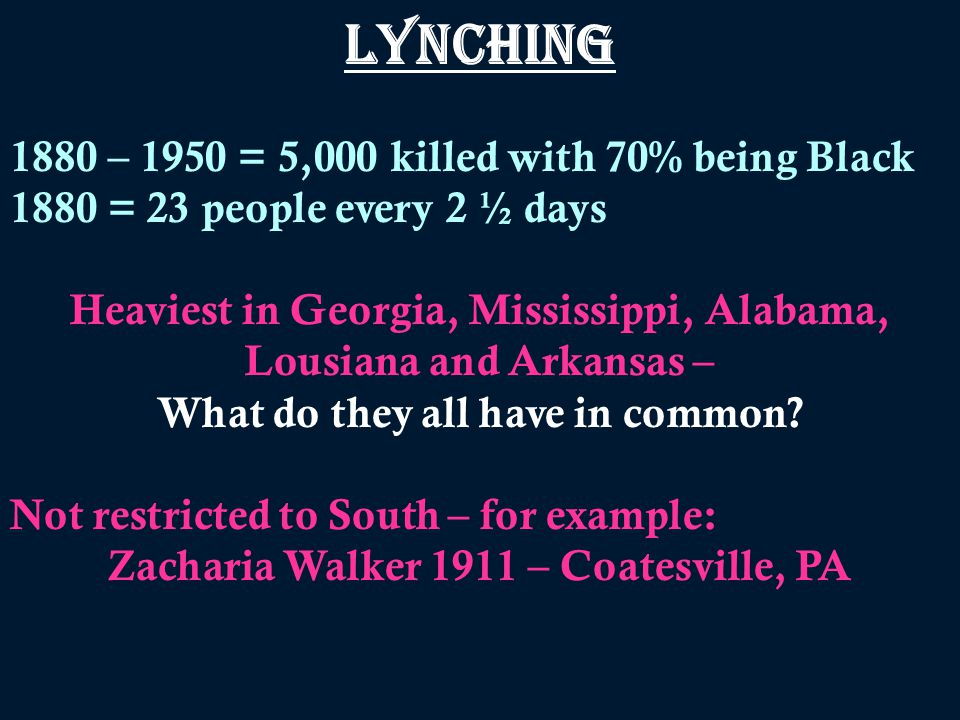 LYNCHING 1880 – 1950 = 5,000 killed with 70% being Black