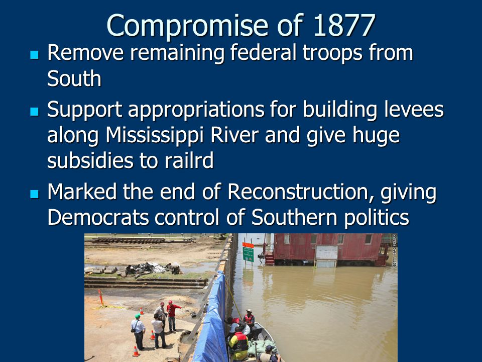 Compromise of 1877 Remove remaining federal troops from South