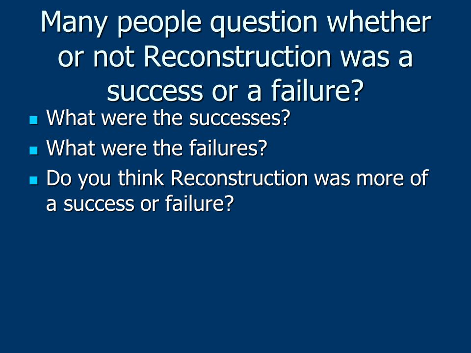 Many people question whether or not Reconstruction was a success or a failure