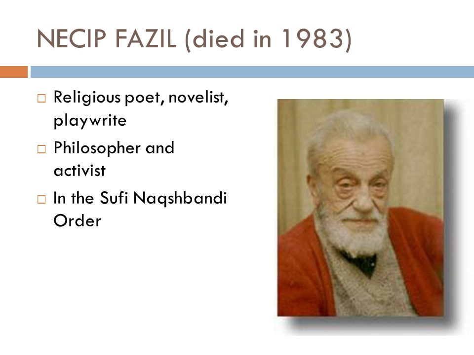 NECIP FAZIL (died in 1983) Religious poet, novelist, playwrite