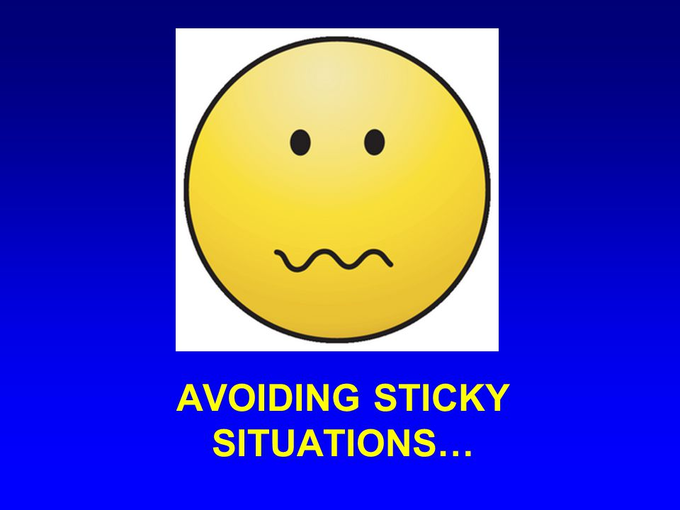 AVOIDING STICKY SITUATIONS…