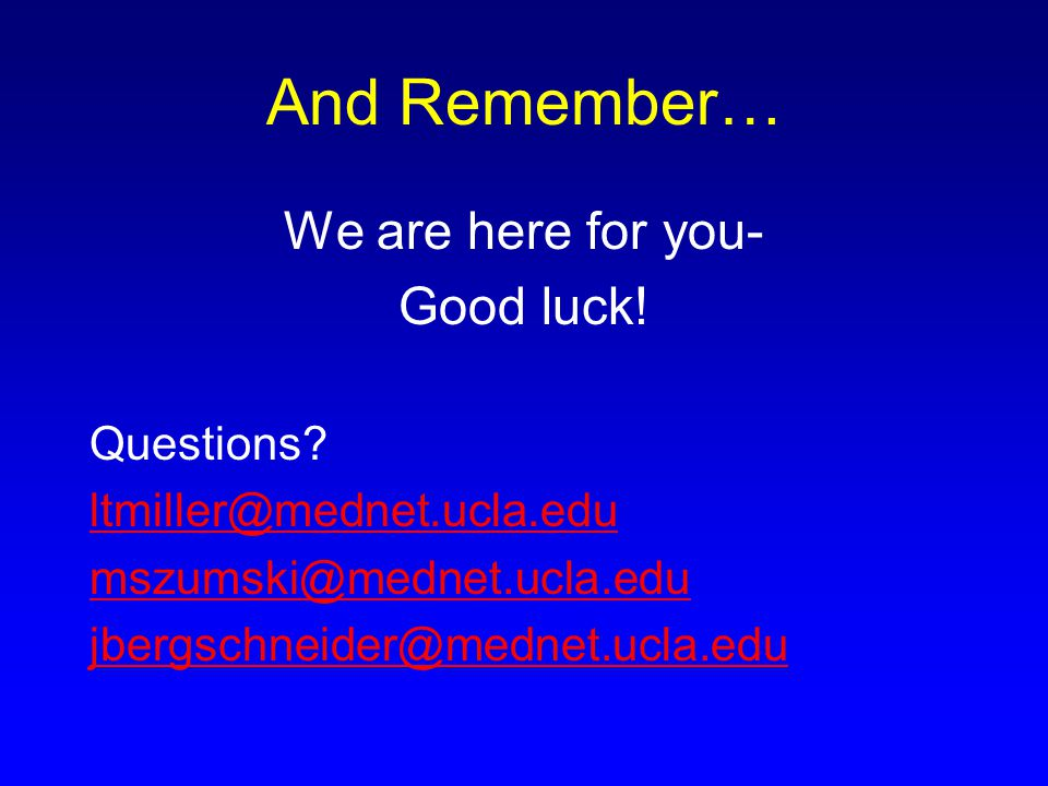 And Remember… We are here for you- Good luck! Questions