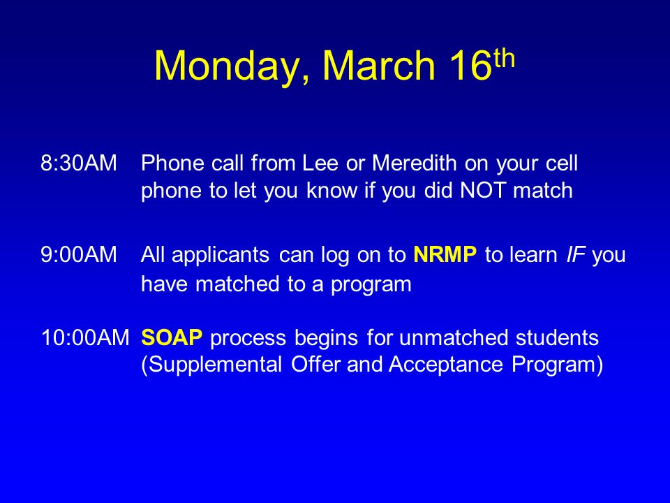 Monday, March 16th 8:30AM Phone call from Lee or Meredith on your cell phone to let you know if you did NOT match.
