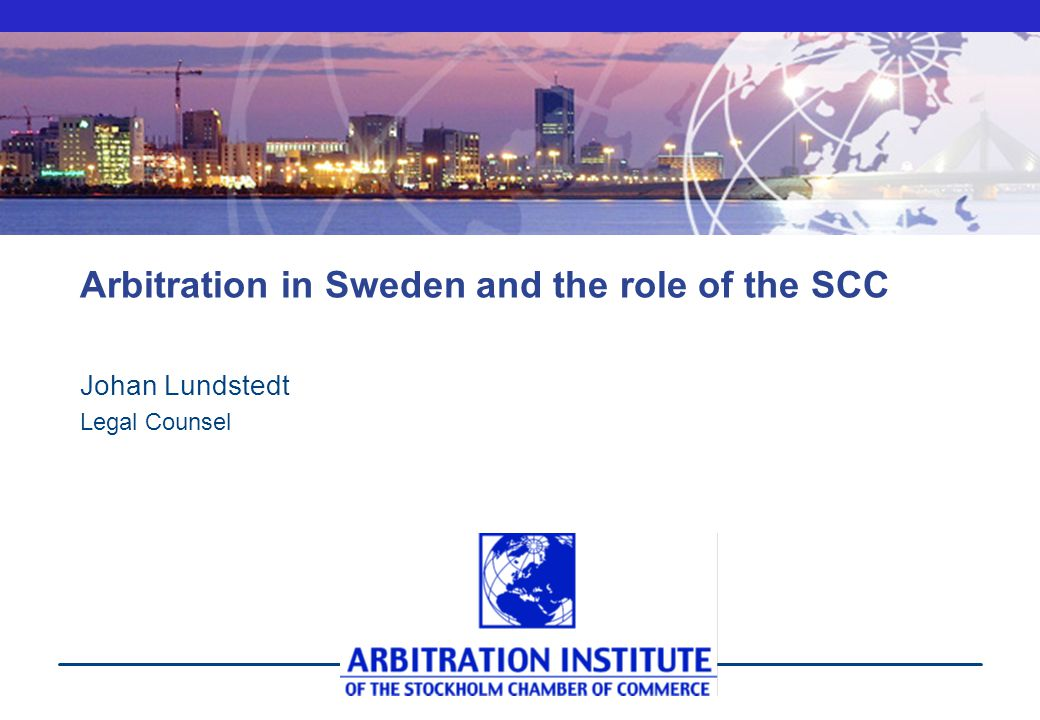 Arbitration in Sweden and the role of the SCC