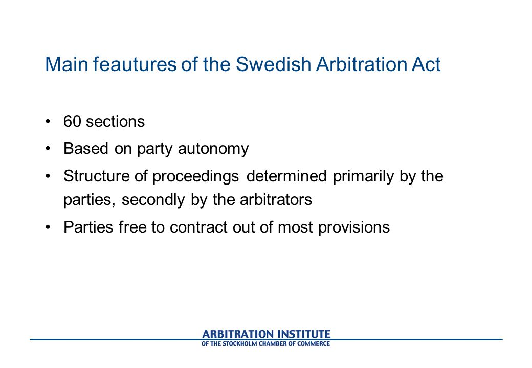 Main feautures of the Swedish Arbitration Act