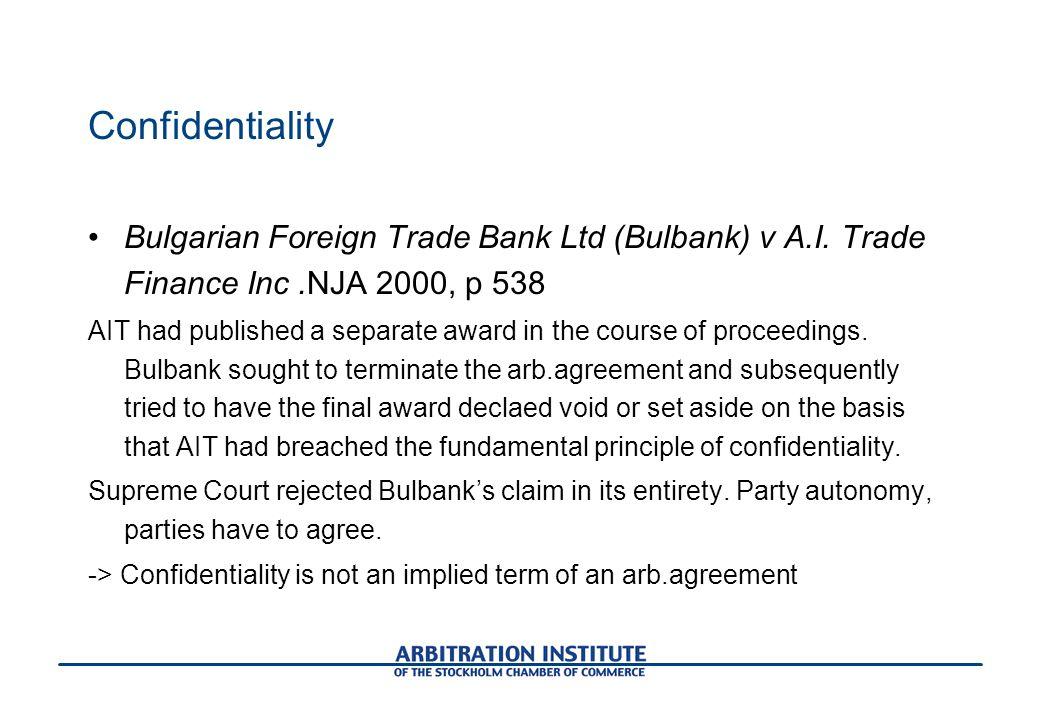 Confidentiality Bulgarian Foreign Trade Bank Ltd (Bulbank) v A.I. Trade Finance Inc .NJA 2000, p 538.