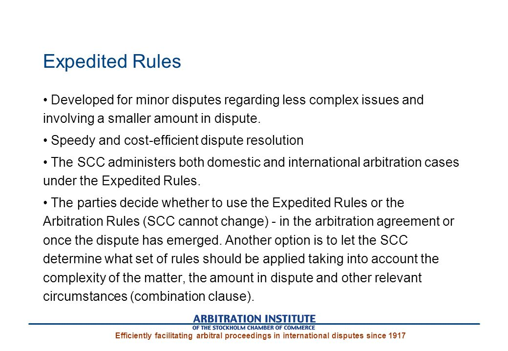 Expedited Rules Developed for minor disputes regarding less complex issues and involving a smaller amount in dispute.