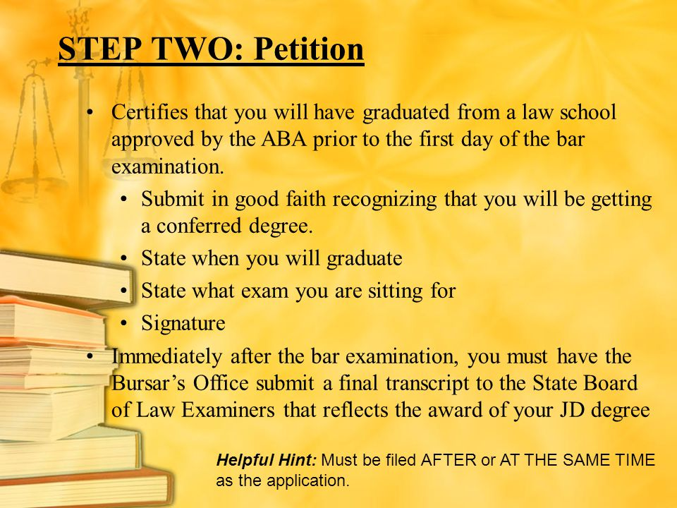 STEP TWO: Petition Certifies that you will have graduated from a law school approved by the ABA prior to the first day of the bar examination.