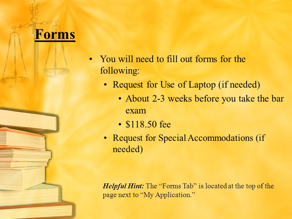 Forms You will need to fill out forms for the following: