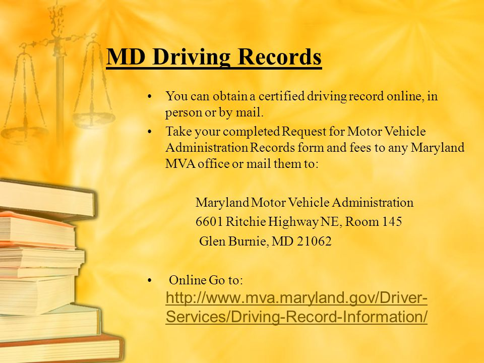 MD Driving Records You can obtain a certified driving record online, in person or by mail.