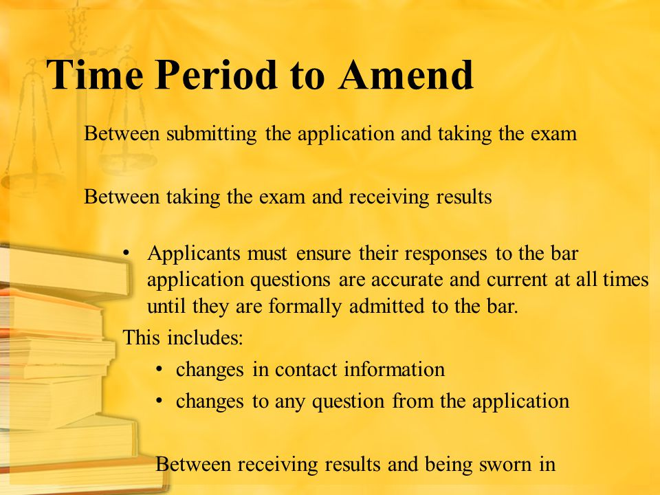 Time Period to Amend Between submitting the application and taking the exam Between taking the exam and receiving results
