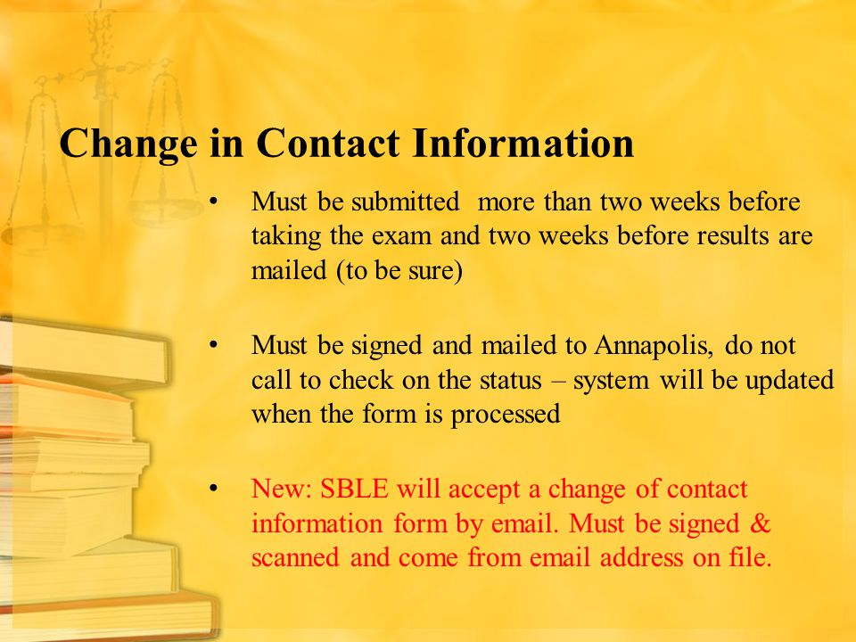 Change in Contact Information Must be submitted more than two weeks before taking the exam and two weeks before results are mailed (to be sure)