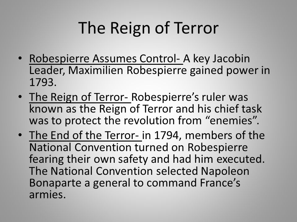 The Reign of Terror Robespierre Assumes Control- A key Jacobin Leader, Maximilien Robespierre gained power in 1793.