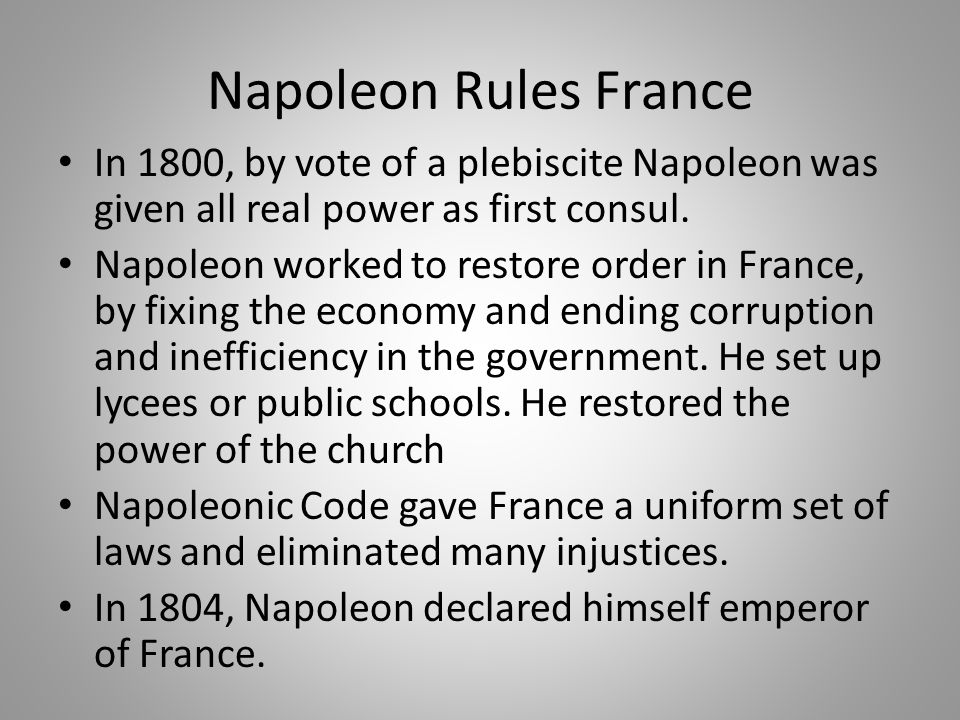 Napoleon Rules France In 1800, by vote of a plebiscite Napoleon was given all real power as first consul.