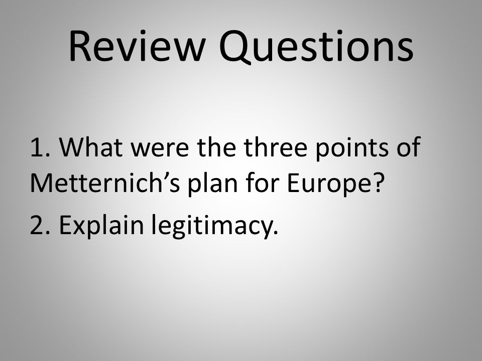 Review Questions 1. What were the three points of Metternich's plan for Europe.