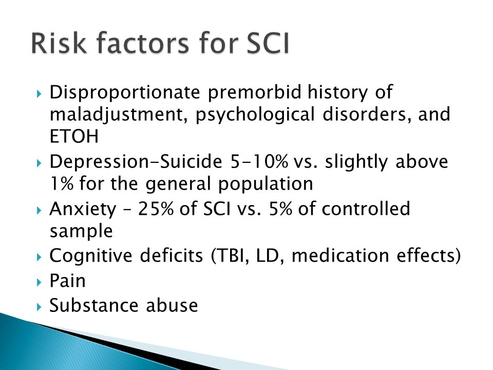 Risk factors for SCI Disproportionate premorbid history of maladjustment, psychological disorders, and ETOH.