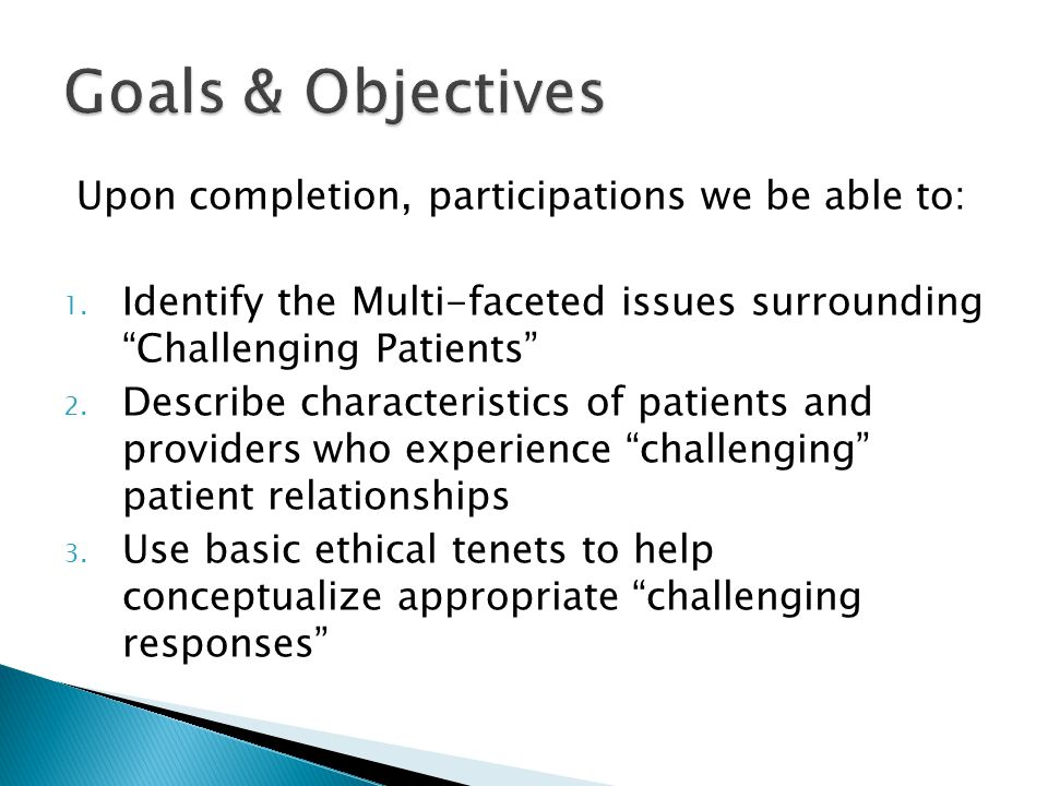 Goals & Objectives Upon completion, participations we be able to: