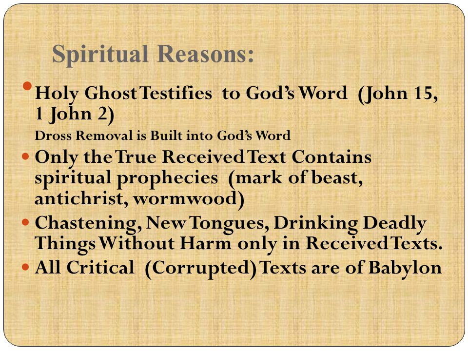 Spiritual Reasons: Holy Ghost Testifies to God's Word (John 15, 1 John 2) Dross Removal is Built into God's Word.