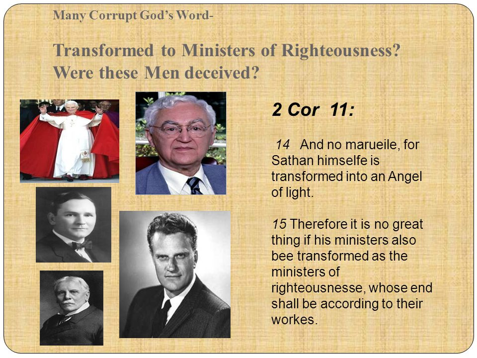 Many Corrupt God's Word- Transformed to Ministers of Righteousness