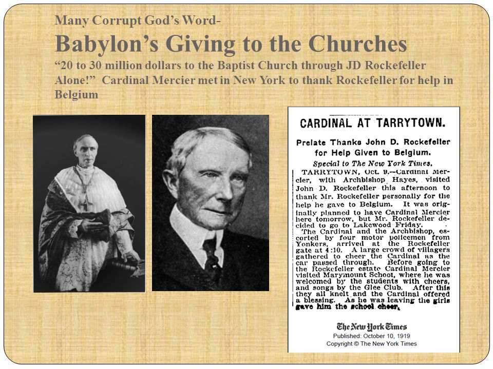 Many Corrupt God's Word- Babylon's Giving to the Churches 20 to 30 million dollars to the Baptist Church through JD Rockefeller Alone! Cardinal Mercier met in New York to thank Rockefeller for help in Belgium