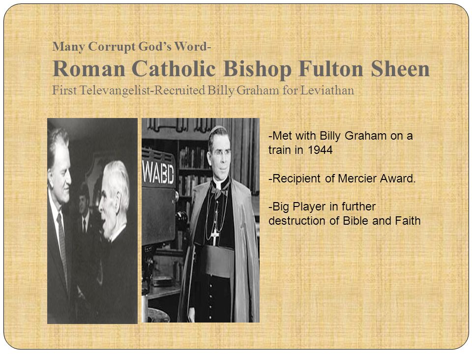 Many Corrupt God's Word- Roman Catholic Bishop Fulton Sheen First Televangelist-Recruited Billy Graham for Leviathan