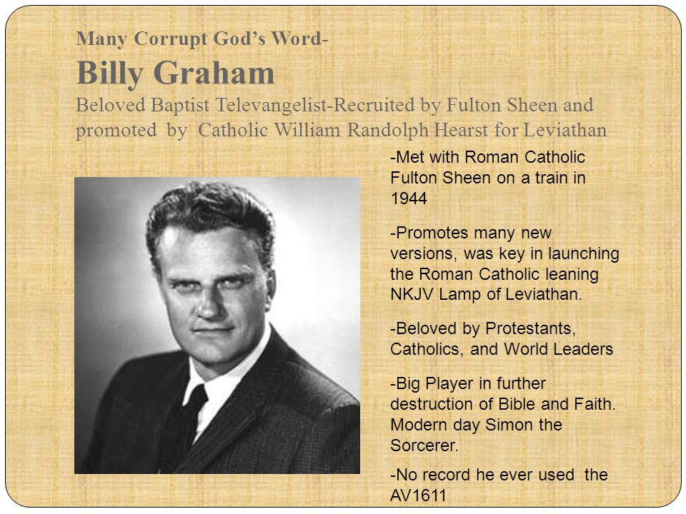 Many Corrupt God's Word- Billy Graham Beloved Baptist Televangelist-Recruited by Fulton Sheen and promoted by Catholic William Randolph Hearst for Leviathan