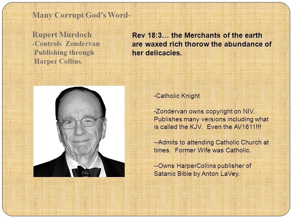 Many Corrupt God's Word- Rupert Murdoch -Controls Zondervan Publishing through Harper Collins.