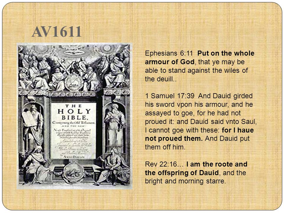 AV1611 Ephesians 6:11 Put on the whole armour of God, that ye may be able to stand against the wiles of the deuill..