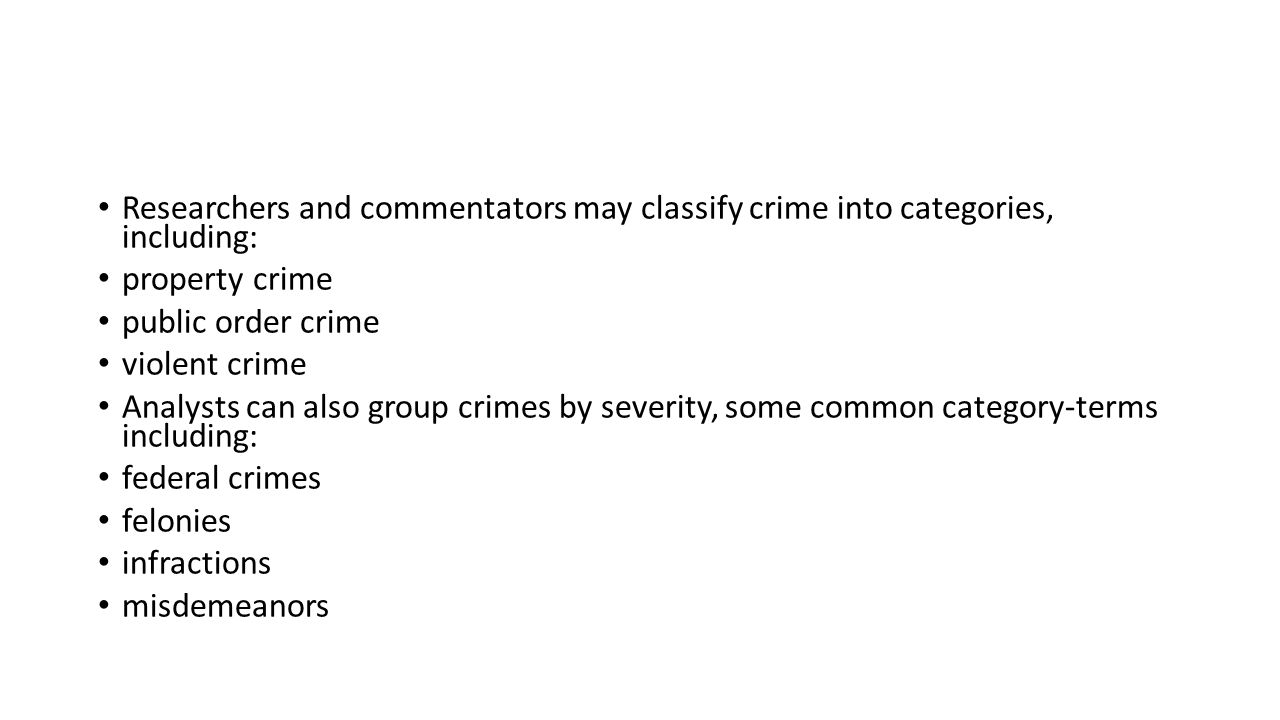 Researchers and commentators may classify crime into categories, including: