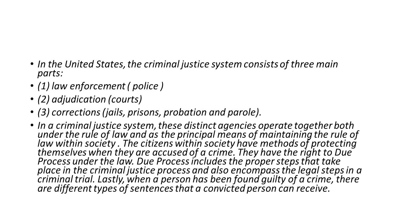 In the United States, the criminal justice system consists of three main parts: