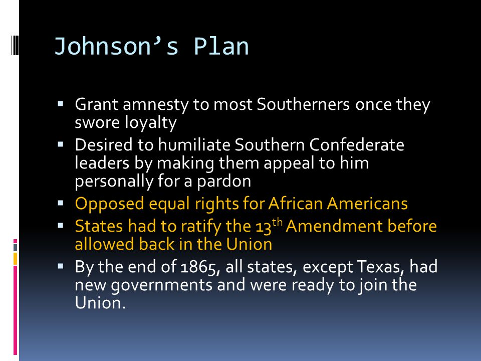 Johnson's Plan Grant amnesty to most Southerners once they swore loyalty.